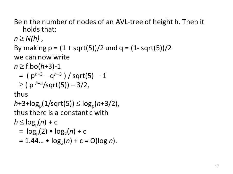 17 Be n the number of nodes of an AVL-tree of height h.