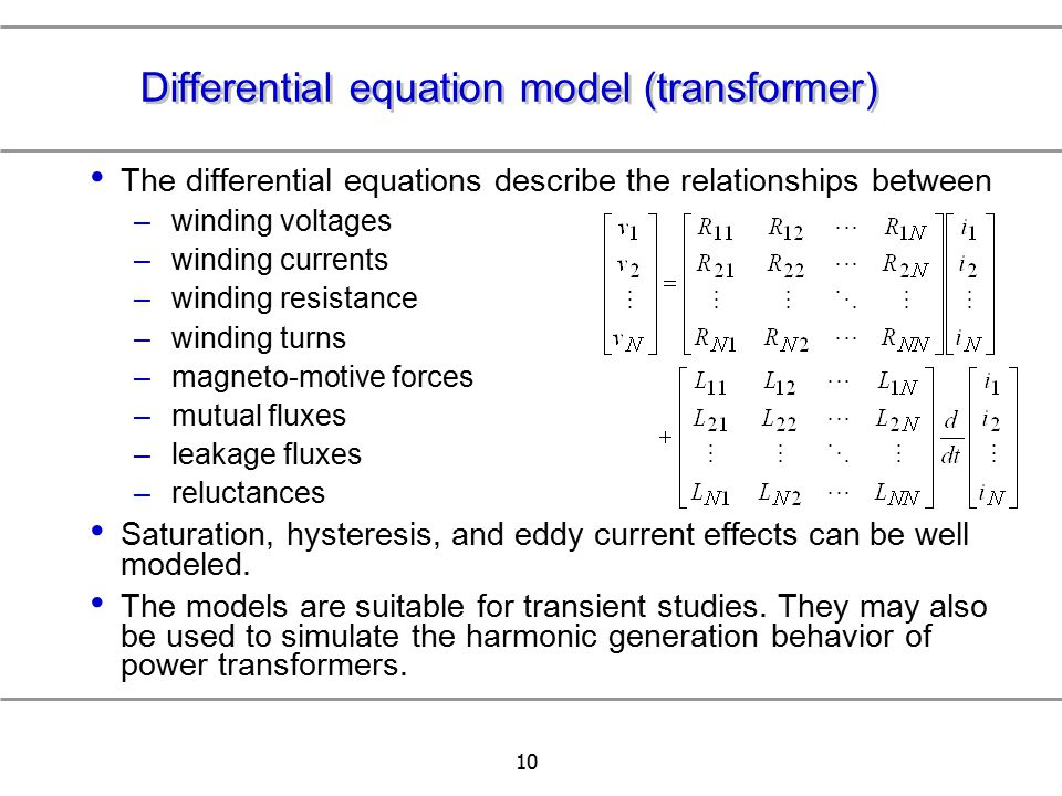 10 Differential equation model (transformer) The differential equations describe the relationships between –winding voltages –winding currents –windin