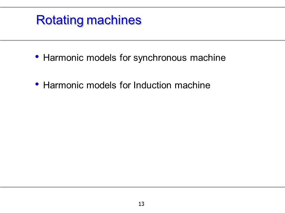 13 Rotating machines Harmonic models for synchronous machine Harmonic models for Induction machine