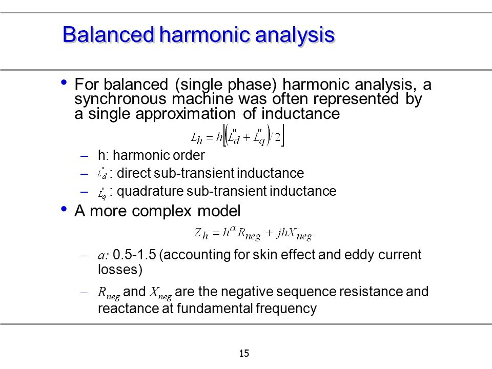 15 Balanced harmonic analysis For balanced (single phase) harmonic analysis, a synchronous machine was often represented by a single approximation of