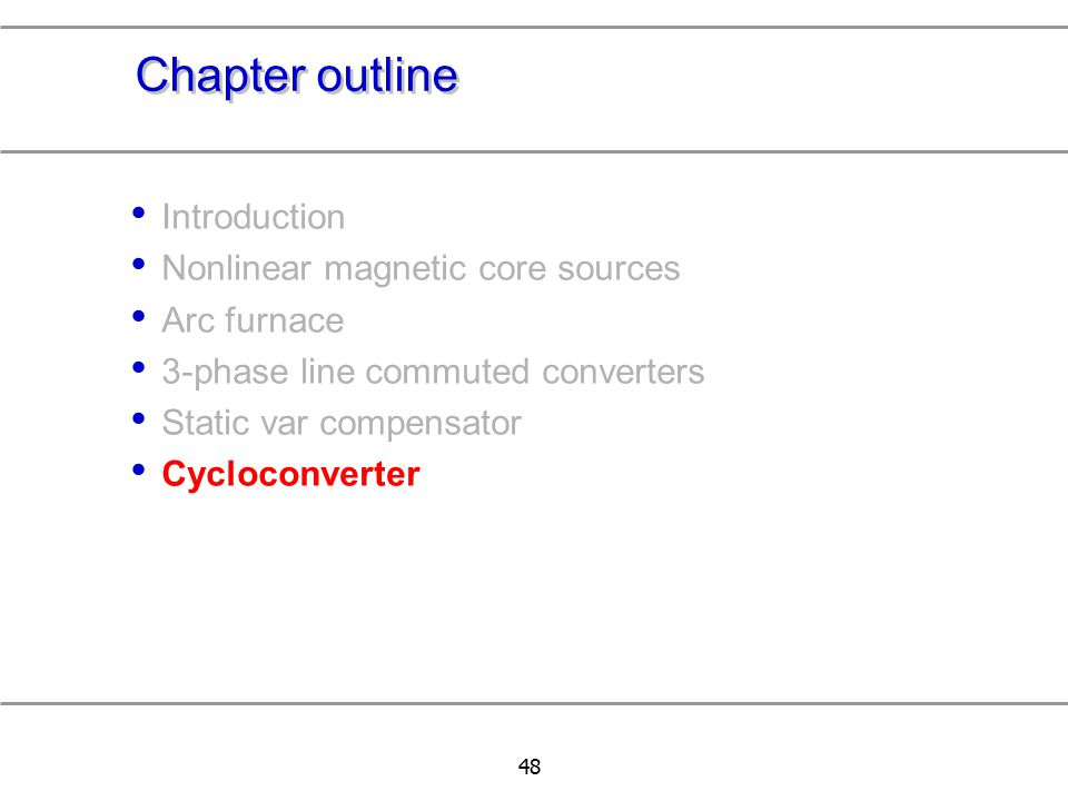 48 Chapter outline Introduction Nonlinear magnetic core sources Arc furnace 3-phase line commuted converters Static var compensator Cycloconverter