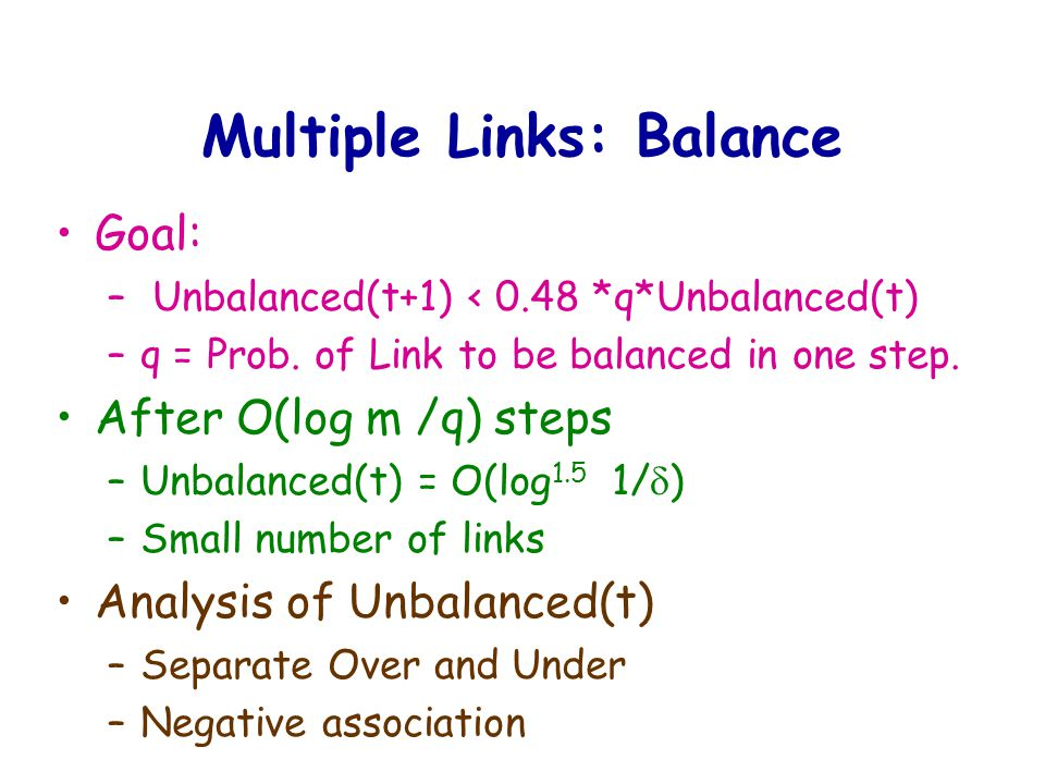Multiple Links: Balance Goal: – Unbalanced(t+1) < 0.48 *q*Unbalanced(t) –q = Prob.