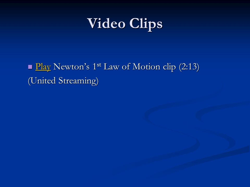 Video Clips Play Newton's 1 st Law of Motion clip (2:13) Play Newton's 1 st Law of Motion clip (2:13) Play (United Streaming)