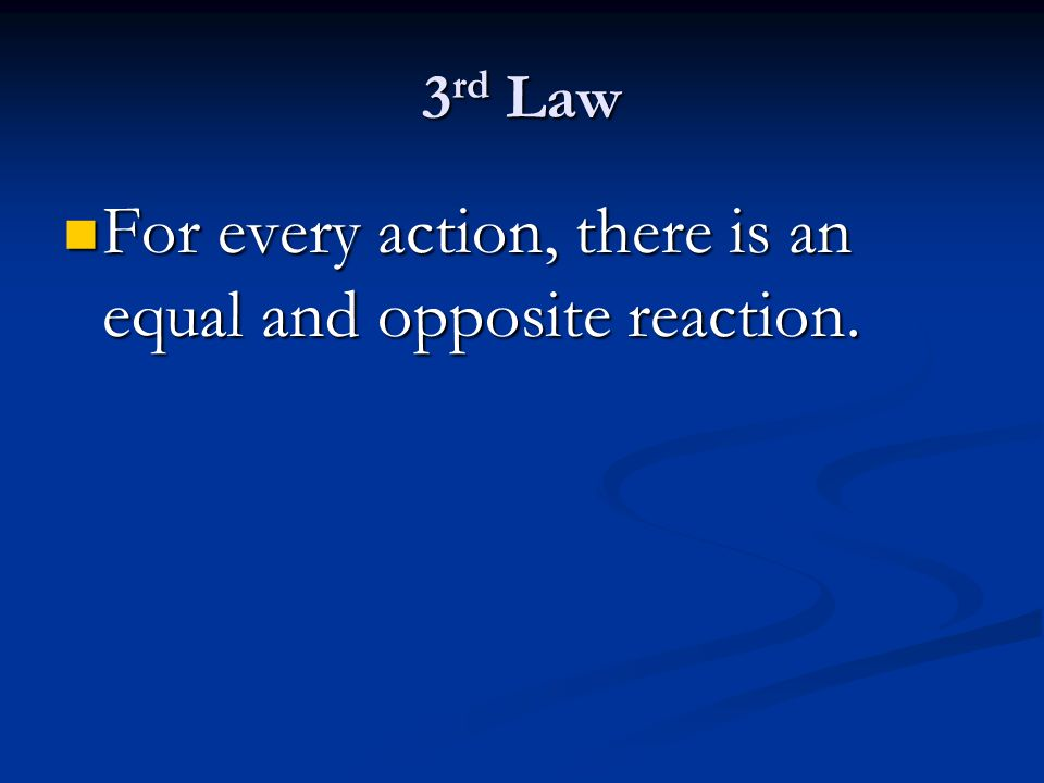 3 rd Law For every action, there is an equal and opposite reaction. For every action, there is an equal and opposite reaction.