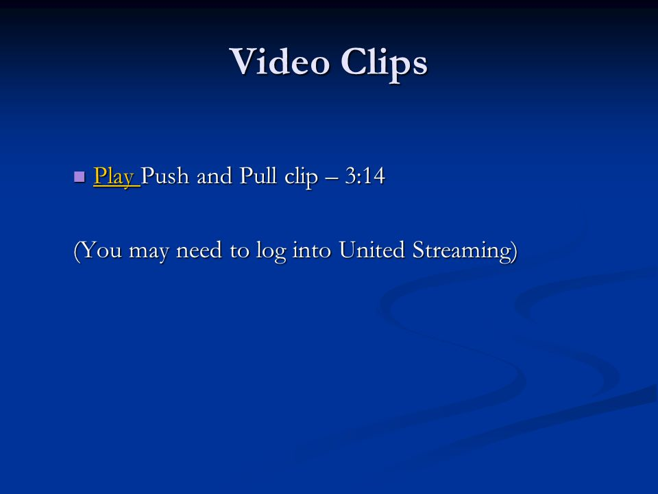 Video Clips Play Push and Pull clip – 3:14 Play Push and Pull clip – 3:14 Play (You may need to log into United Streaming)