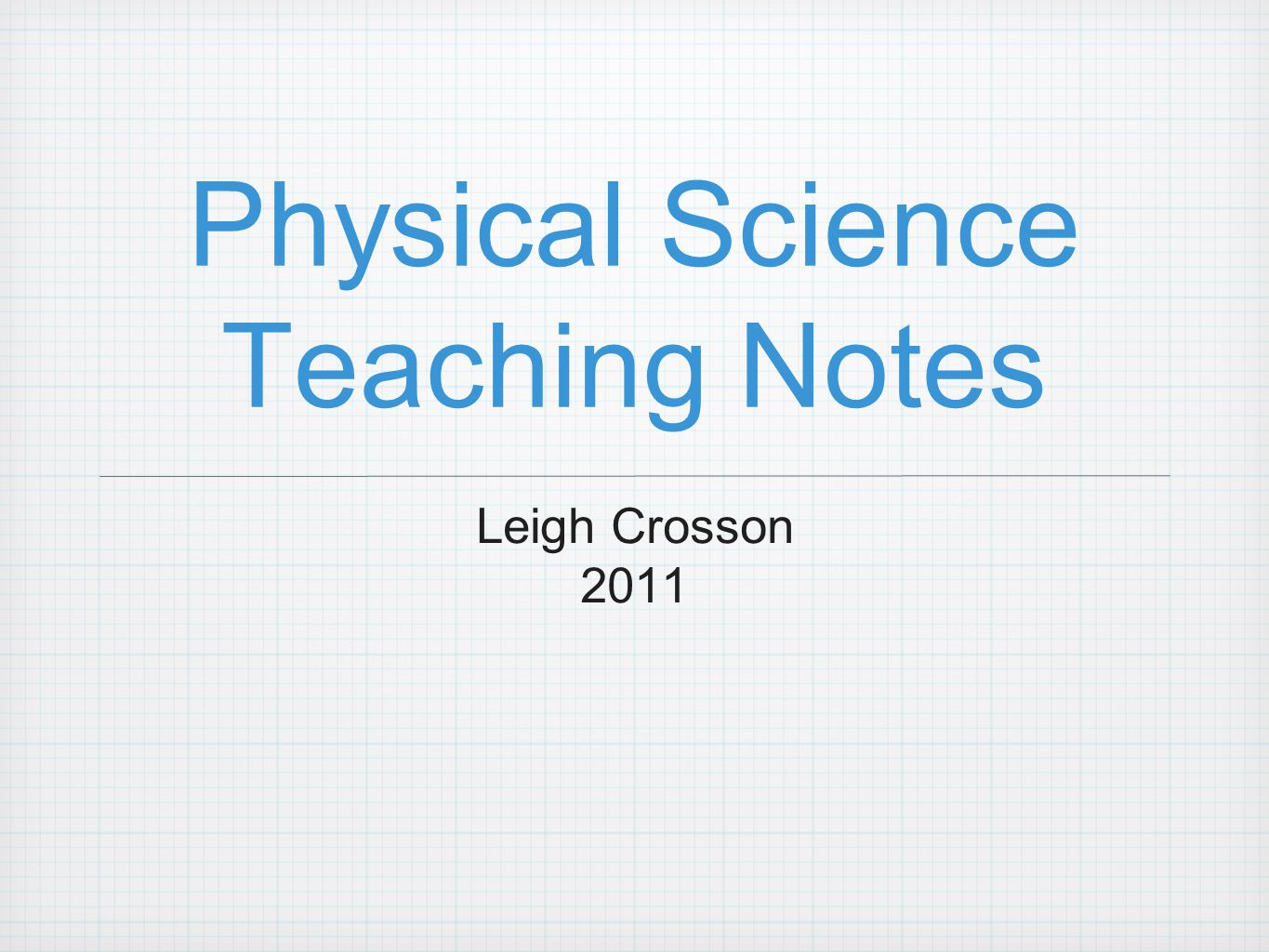 Physical Science Teaching Notes Leigh Crosson 2011