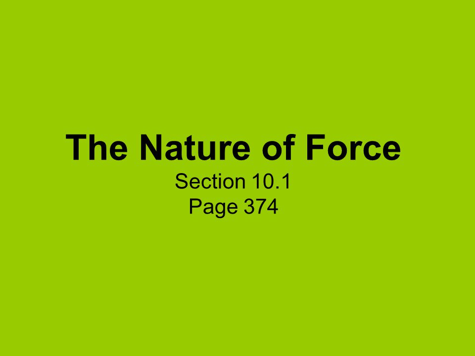 The Nature of Force Section 10.1 Page 374