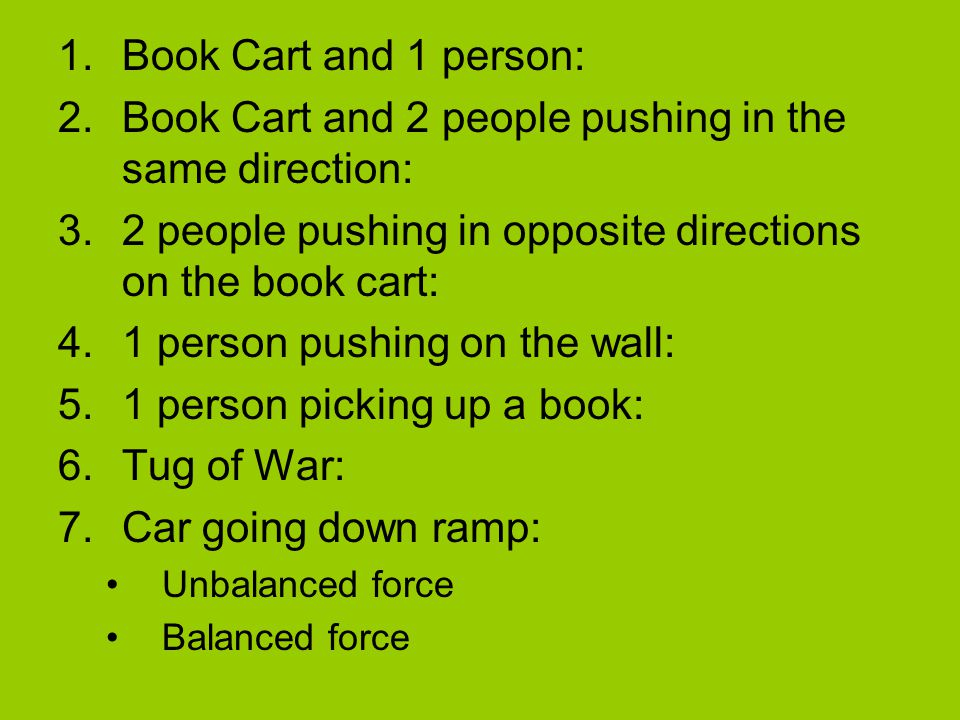 1.Book Cart and 1 person: 2.Book Cart and 2 people pushing in the same direction: 3.2 people pushing in opposite directions on the book cart: 4.1 pers