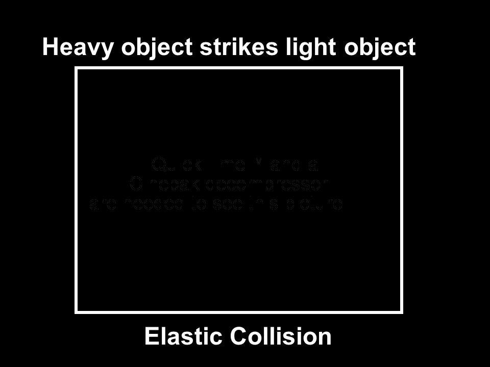 Heavy object strikes light object Elastic Collision