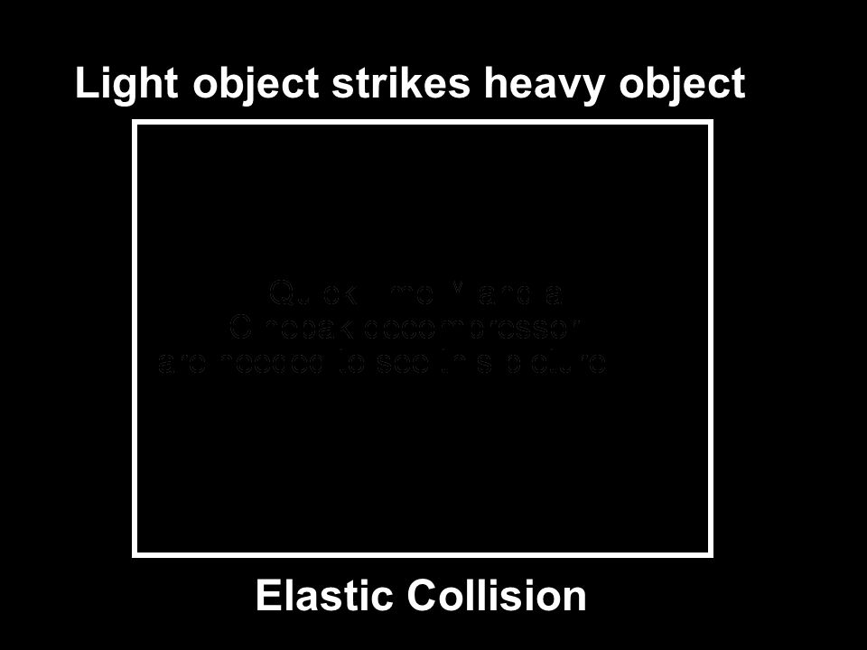 Light object strikes heavy object Elastic Collision