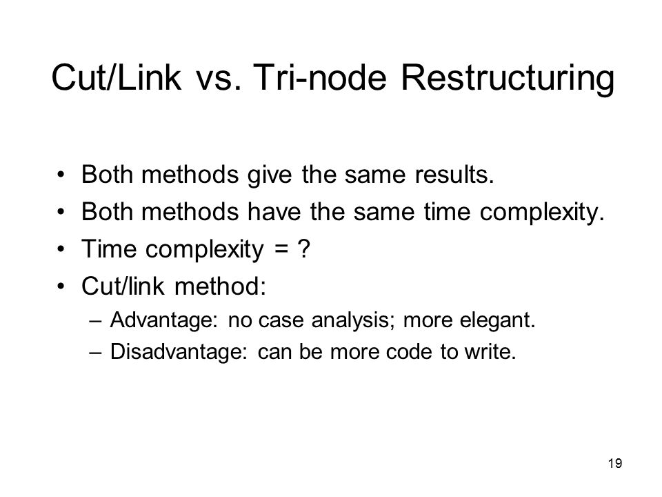 19 Cut/Link vs. Tri-node Restructuring Both methods give the same results.