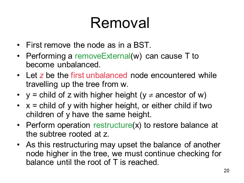 20 Removal First remove the node as in a BST.