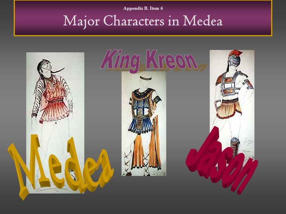 Appendix B. Item 6 Major Characters in Medea