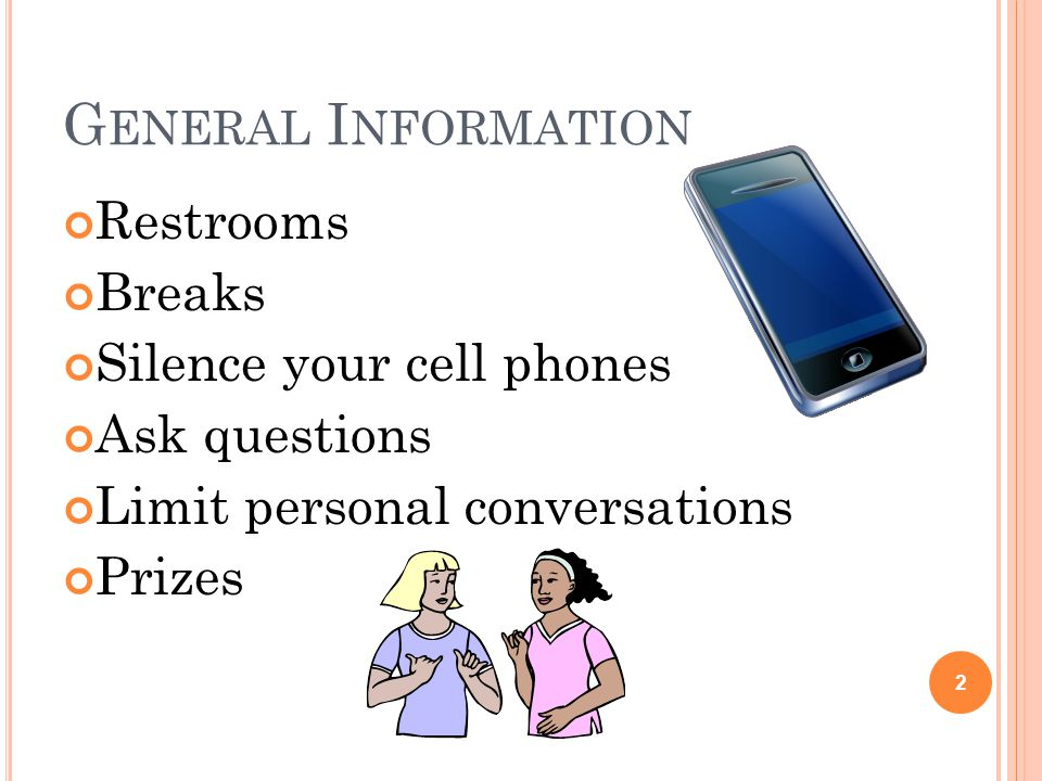 G ENERAL I NFORMATION Restrooms Breaks Silence your cell phones Ask questions Limit personal conversations Prizes 2