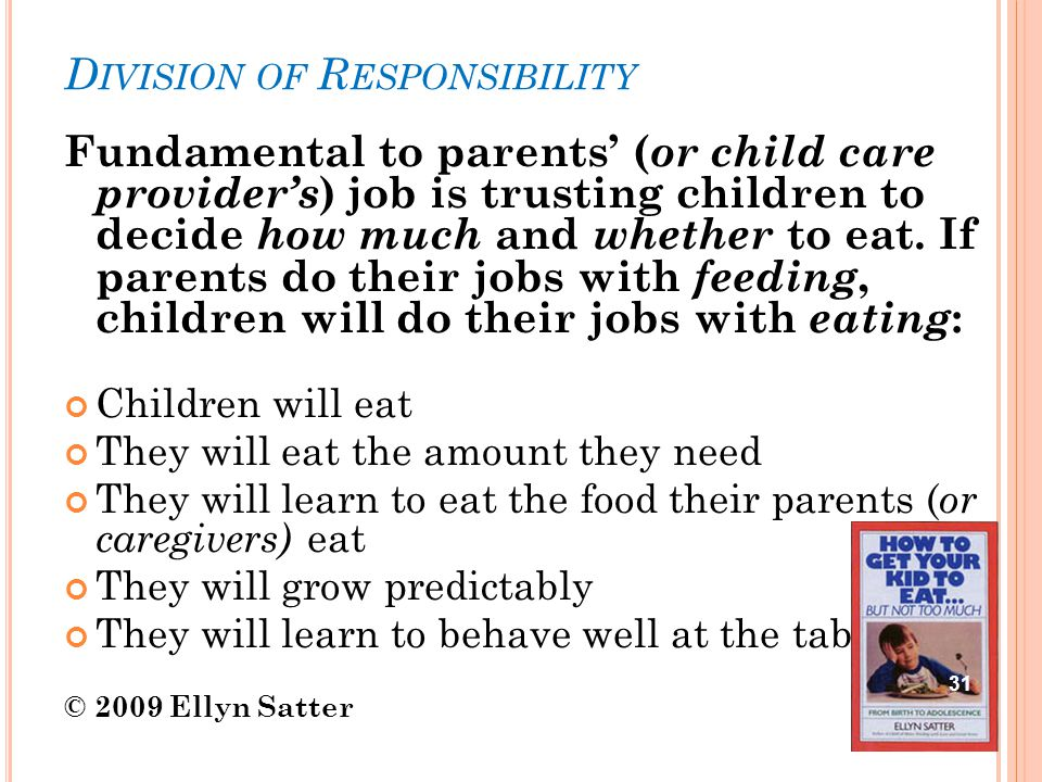 D IVISION OF R ESPONSIBILITY Fundamental to parents' ( or child care provider's ) job is trusting children to decide how much and whether to eat.