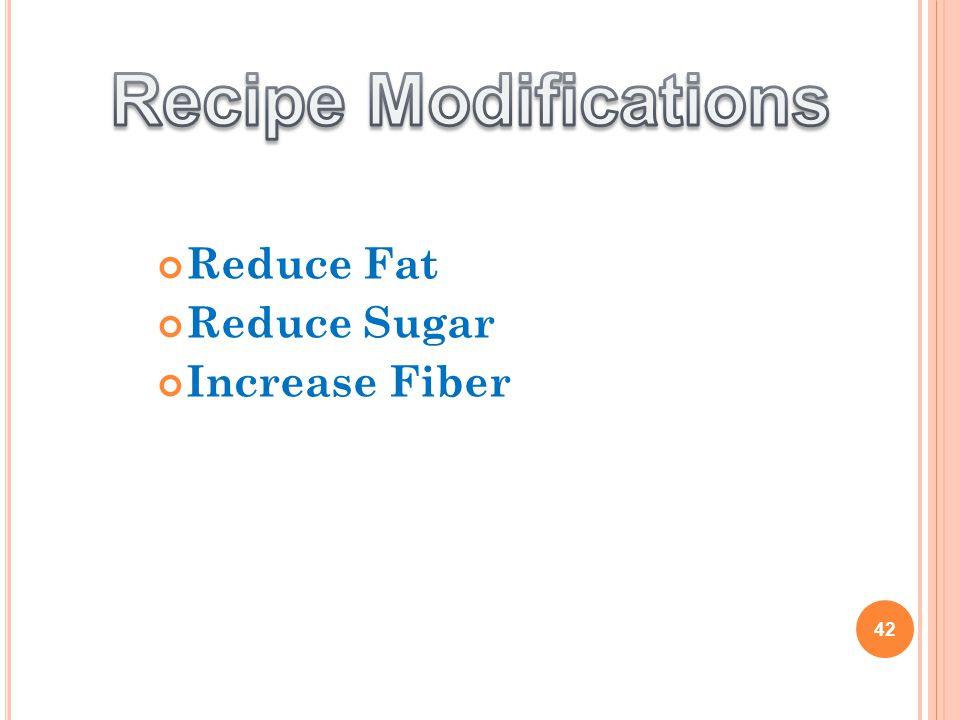 Reduce Fat Reduce Sugar Increase Fiber 42