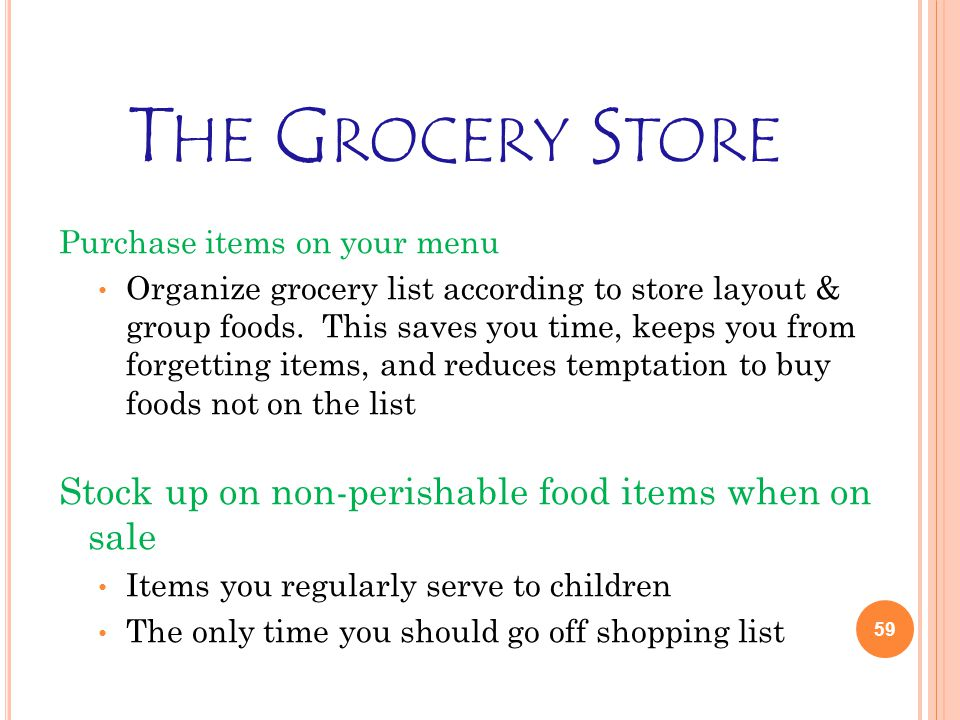 T HE G ROCERY S TORE Purchase items on your menu Organize grocery list according to store layout & group foods.