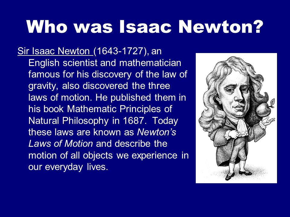 Who was Isaac Newton.