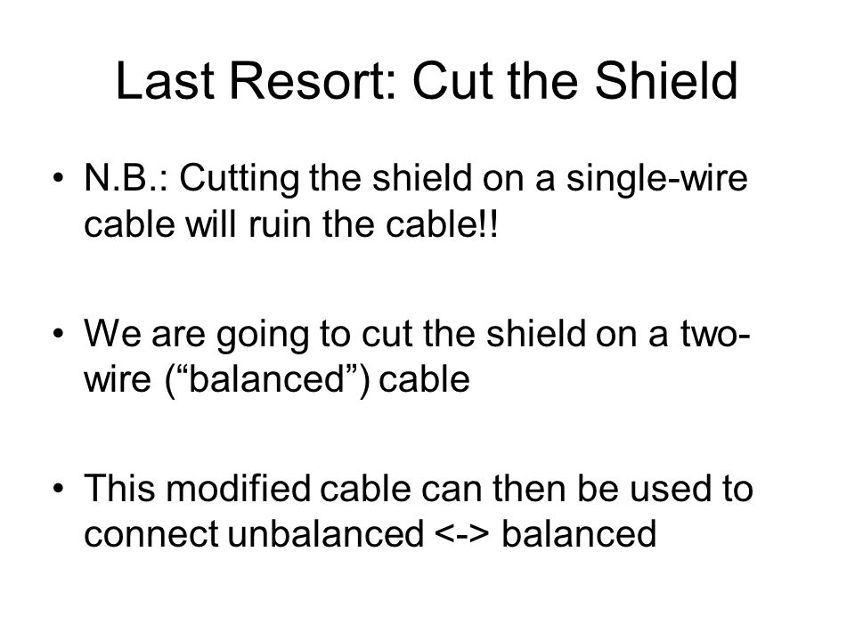 """Last Resort: Cut the Shield N.B.: Cutting the shield on a single-wire cable will ruin the cable!! We are going to cut the shield on a two- wire (""""bala"""