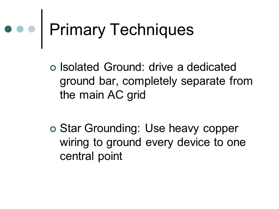 Primary Techniques Isolated Ground: drive a dedicated ground bar, completely separate from the main AC grid Star Grounding: Use heavy copper wiring to ground every device to one central point
