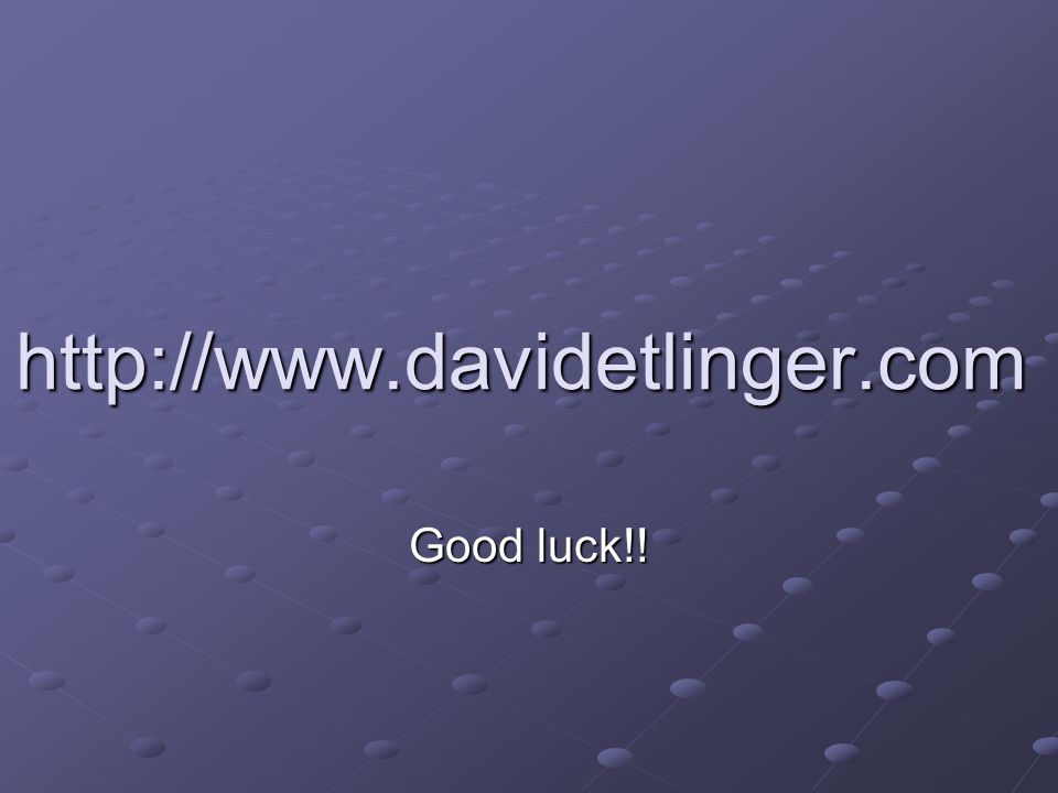 http://www.davidetlinger.com Good luck!!