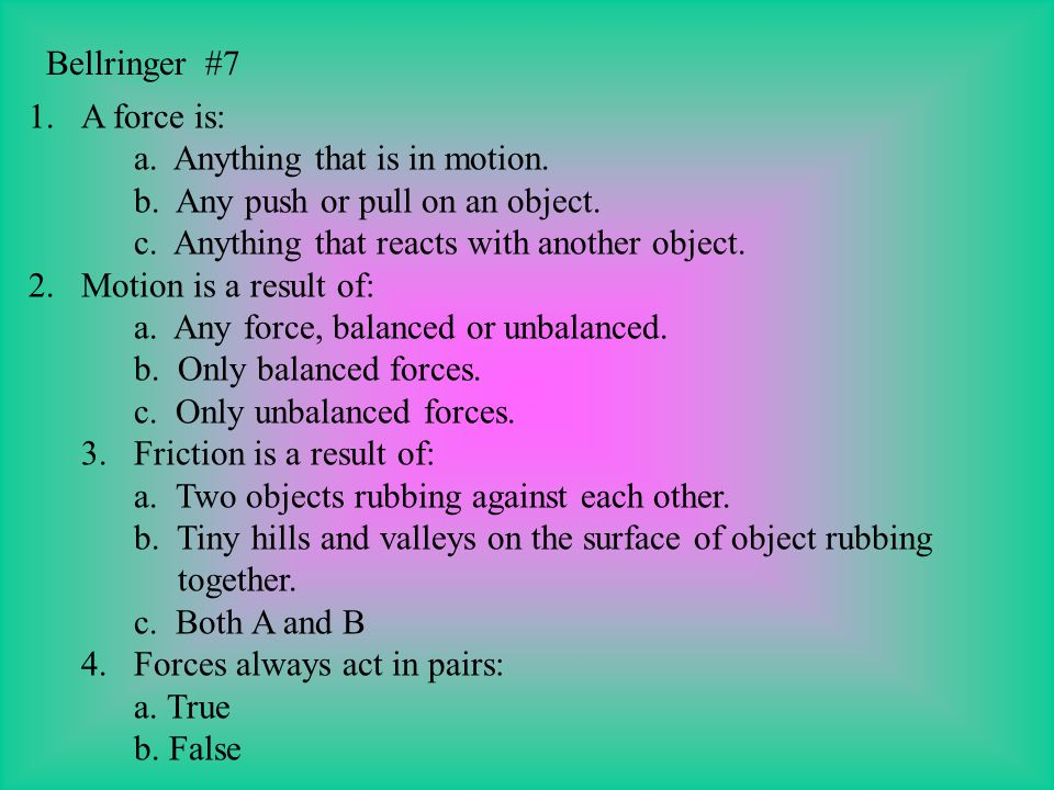 Bellringer #7 1.A force is: a.Anything that is in motion.