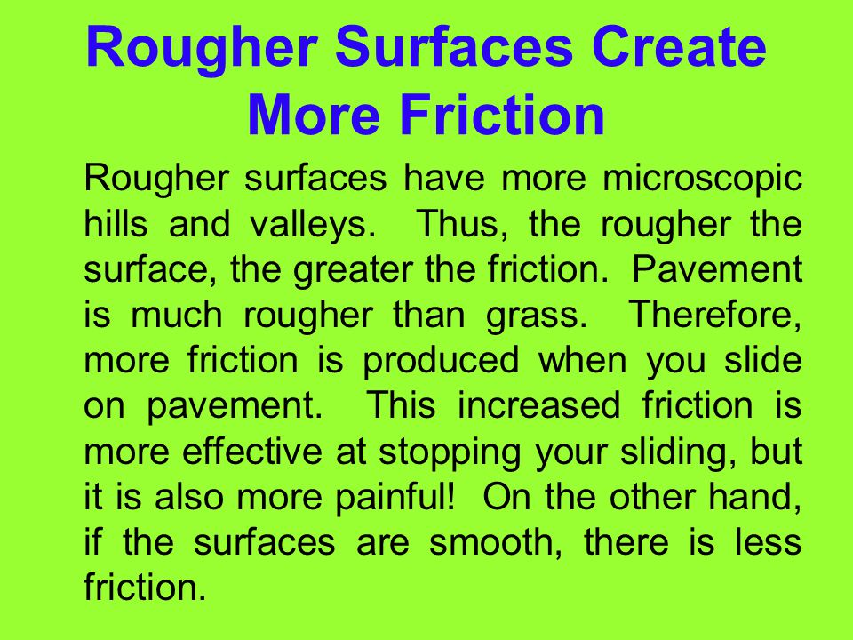 Friction: A Force That Opposes Motion Friction Friction is a force that opposes motion between two surfaces that are touching.