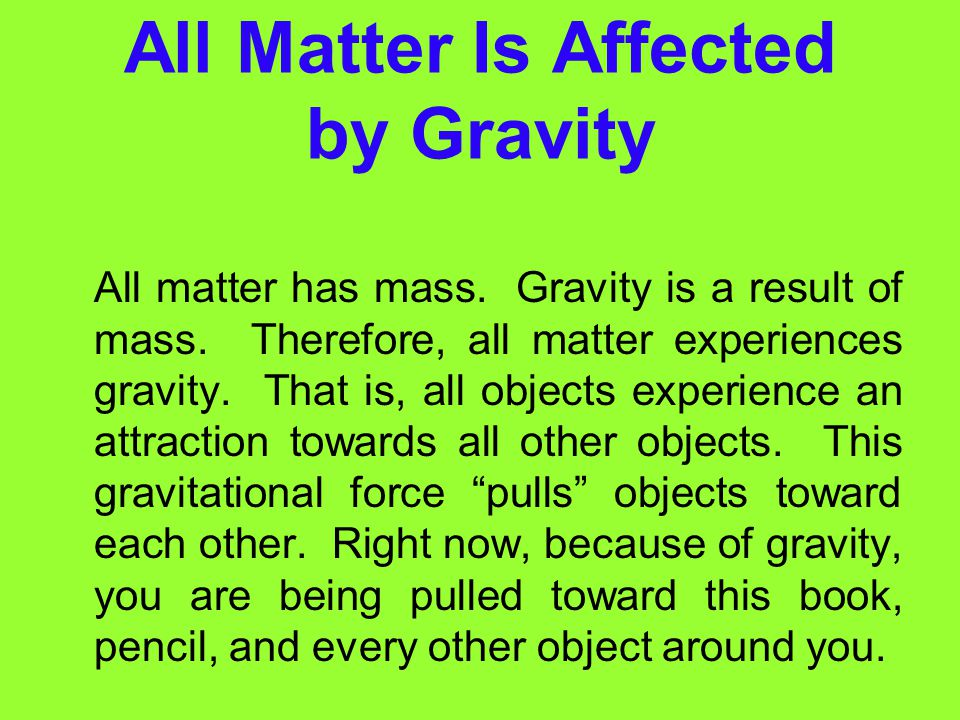 Gravity: A Force of Attraction Gravity Gravity is a force of attraction between objects that is due to their masses. In this section, you will learn a