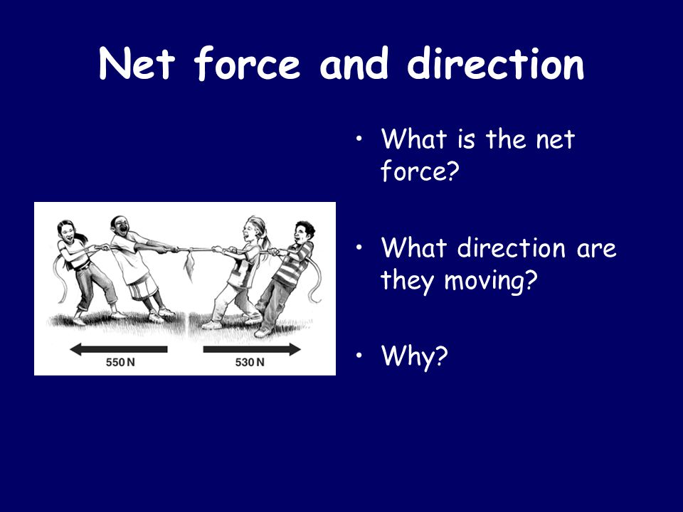 Net force and direction What is the net force? What direction are they moving? Why?