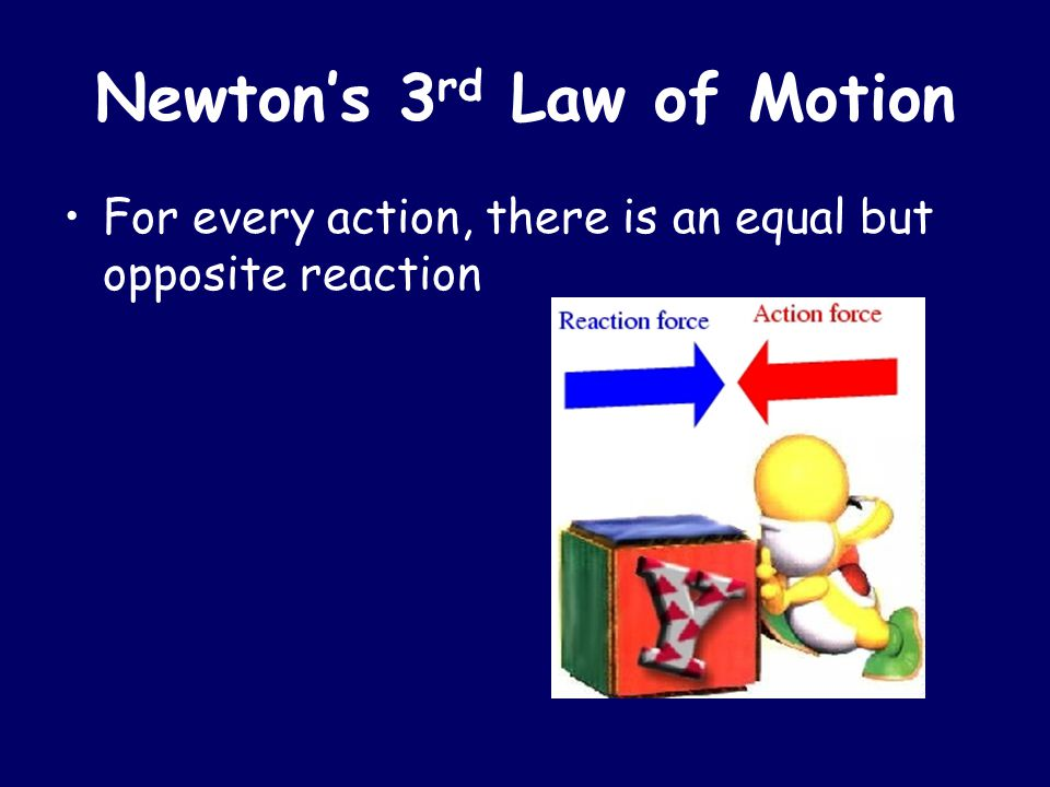 Newton's 3 rd Law of Motion For every action, there is an equal but opposite reaction