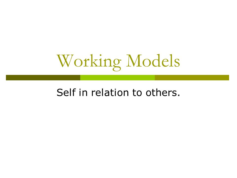 Working Models Self in relation to others.