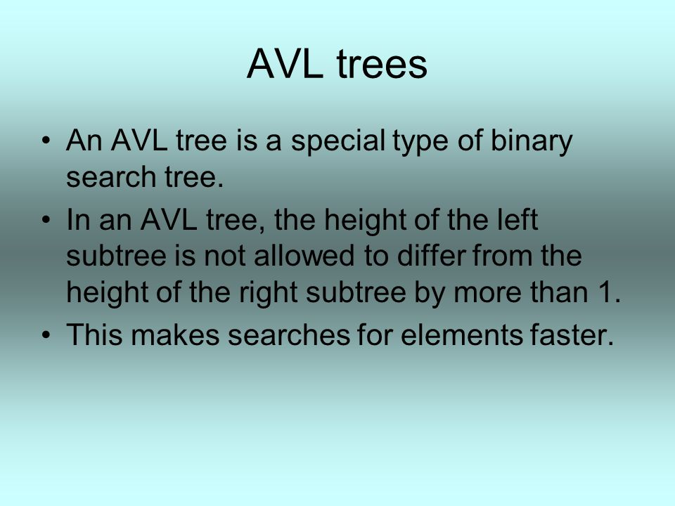 AVL trees An AVL tree is a special type of binary search tree. In an AVL tree, the height of the left subtree is not allowed to differ from the height
