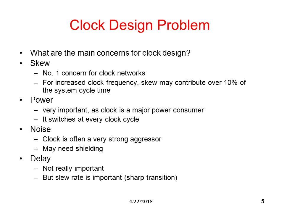 5 4/22/2015 Clock Design Problem What are the main concerns for clock design.