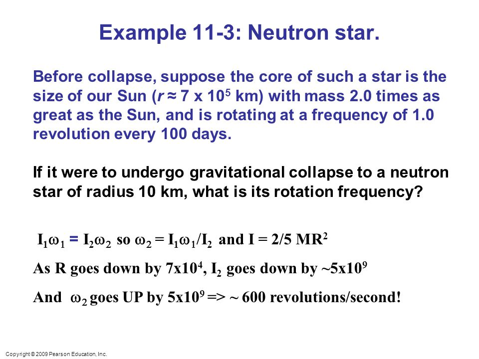 Copyright © 2009 Pearson Education, Inc. Example 11-3: Neutron star.