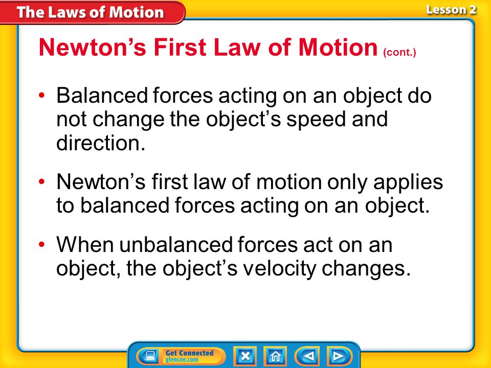 Lesson 2-2 According to Newton's first law of motion, if the net force on an object is zero, an object at rest will stay at rest, and a moving object