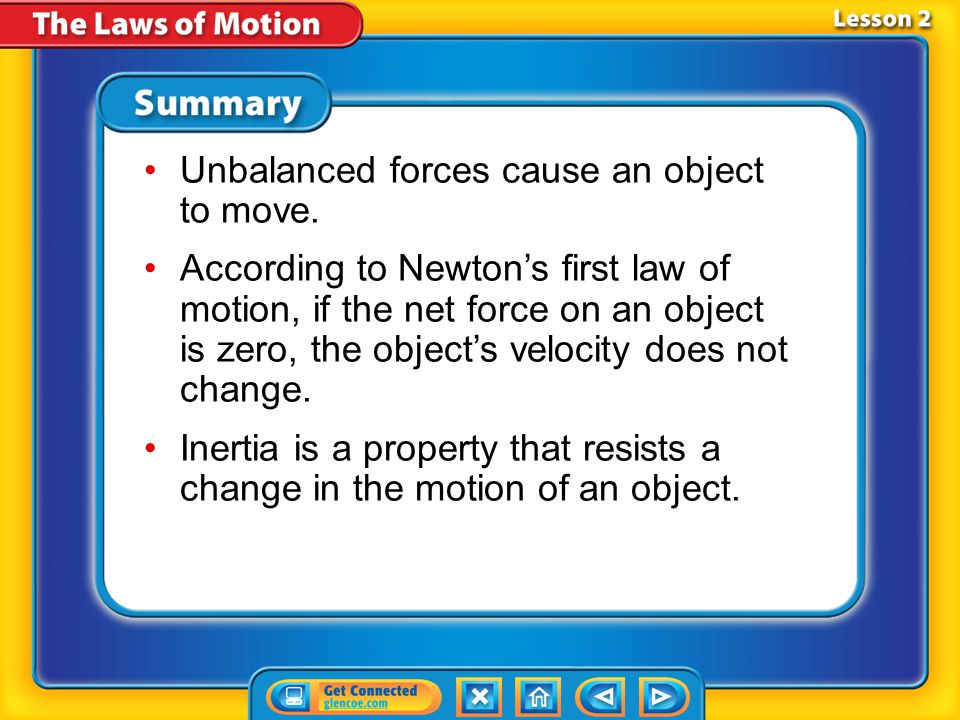 Lesson 2-3 For an object to start moving, a force greater than static friction must be applied to it. To keep an object in motion, a force at least as