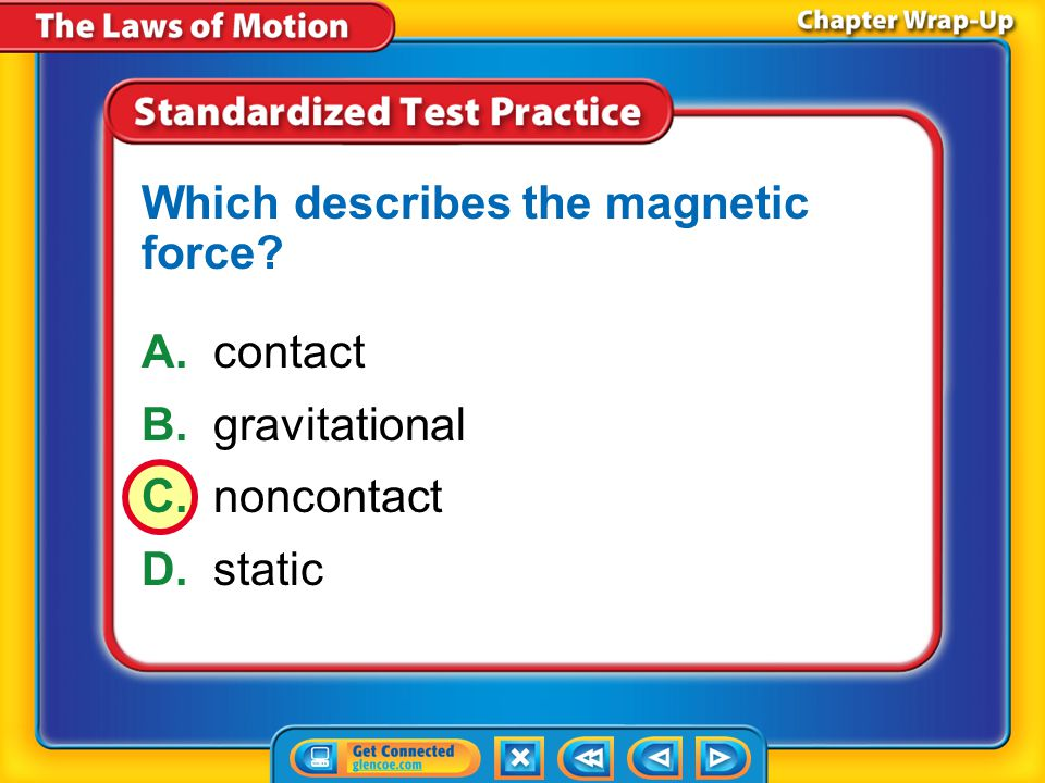 Chapter Review – STP1 A.weight B.noncontact C.inertia D.contact Which term refers to a force that one object can apply to another without touching?