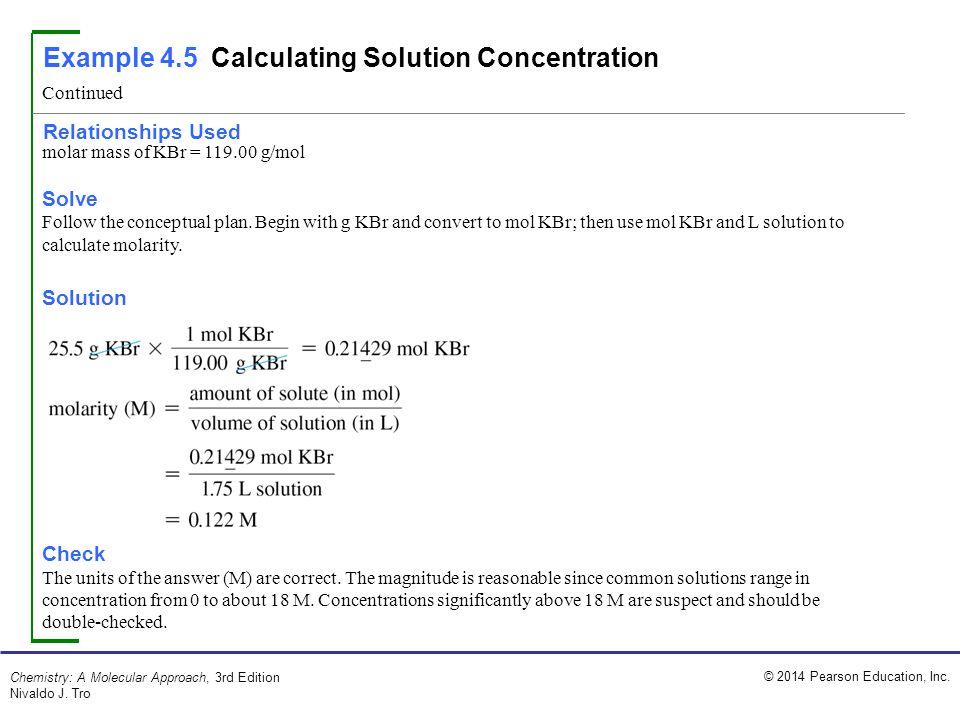 © 2014 Pearson Education, Inc. Chemistry: A Molecular Approach, 3rd Edition Nivaldo J. Tro molar mass of KBr = 119.00 g/mol Solve Follow the conceptua