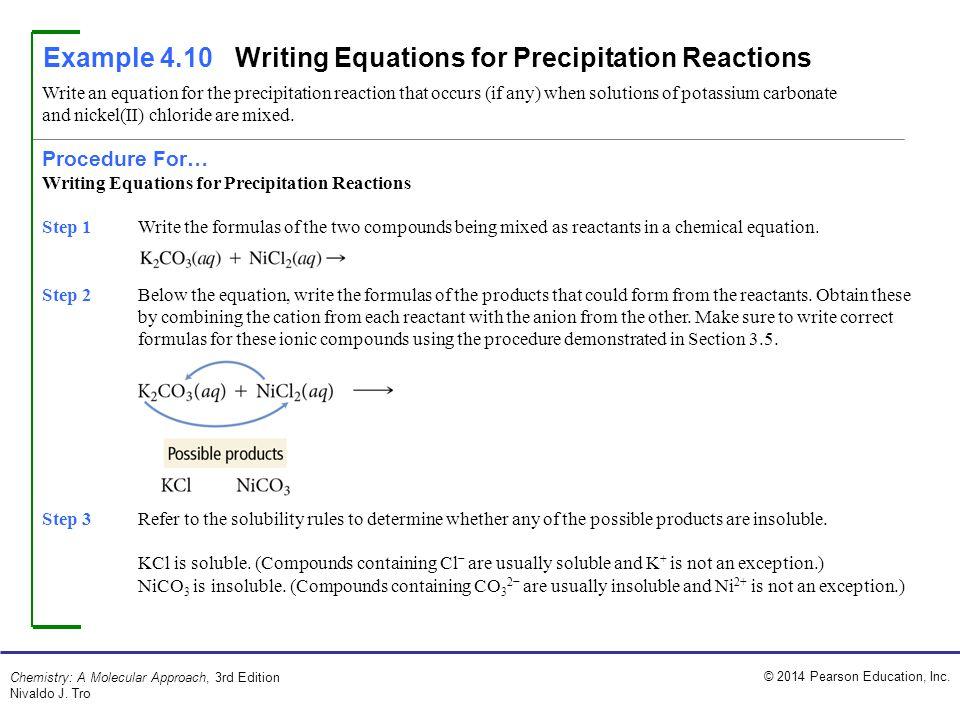 © 2014 Pearson Education, Inc. Chemistry: A Molecular Approach, 3rd Edition Nivaldo J. Tro Example 4.10Writing Equations for Precipitation Reactions W