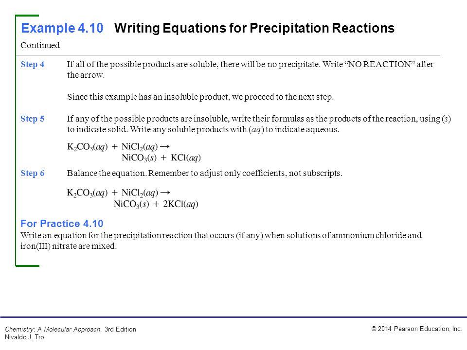© 2014 Pearson Education, Inc. Chemistry: A Molecular Approach, 3rd Edition Nivaldo J. Tro Example 4.10Writing Equations for Precipitation Reactions S