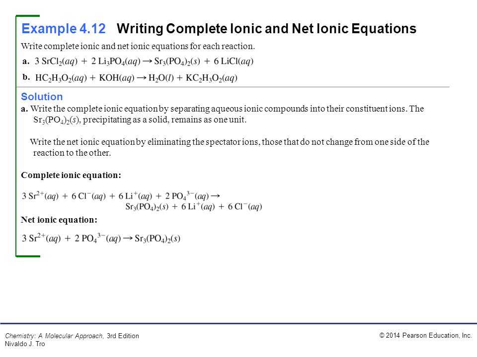 © 2014 Pearson Education, Inc. Chemistry: A Molecular Approach, 3rd Edition Nivaldo J. Tro Example 4.12Writing Complete Ionic and Net Ionic Equations