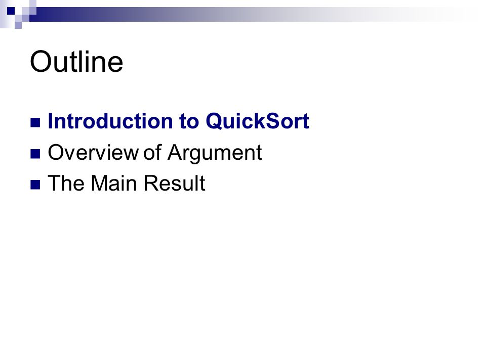 Outline Introduction to QuickSort Overview of Argument The Main Result