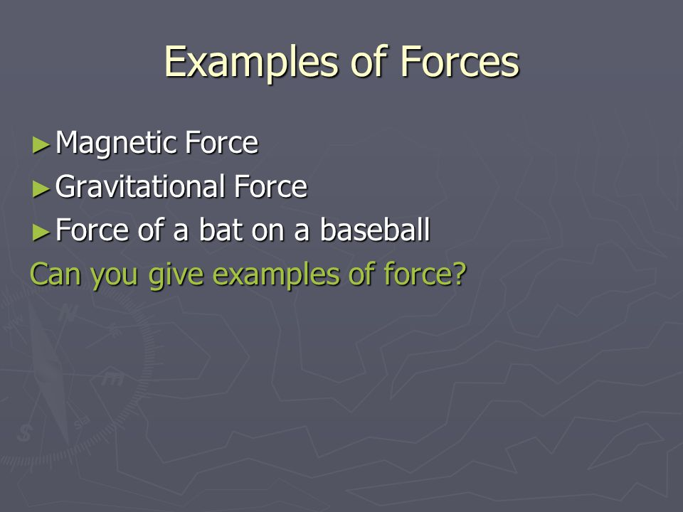 Combining Forces ► More than one force can act on an object ► If you hold a magnet near a paper clip, you, the magnet, and gravity all exert forces on the paper clip.