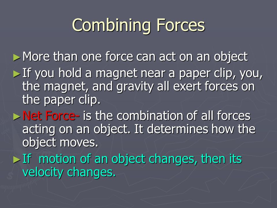 Balanced Forces ► Balanced Forces- two or more forces exerted on an object cancel each other out and they do not change the objects velocity.