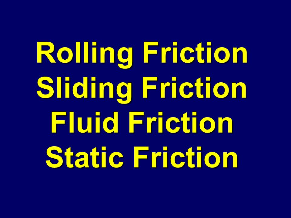 Name three types of Friction?