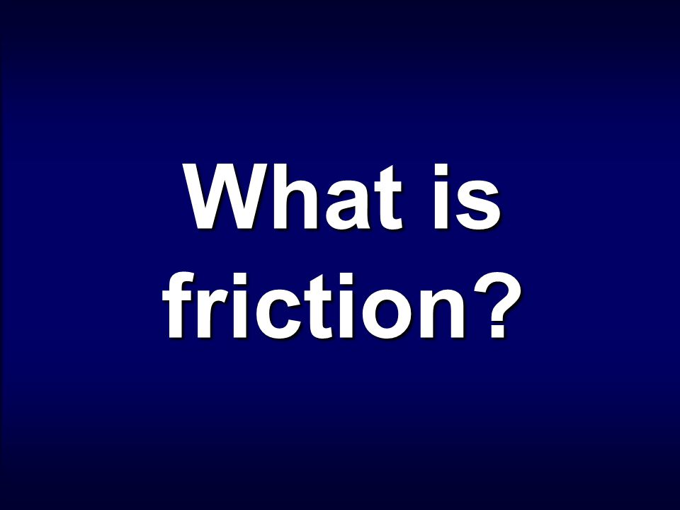 Rolling Friction Fluid Friction Gravity Inertia