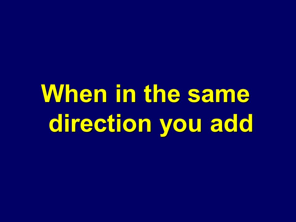 If two forces are acting in the same direction on the same object.