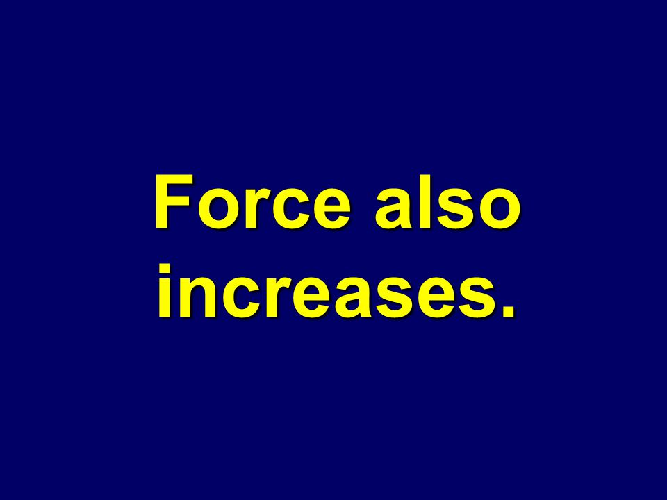 When mass is increased, and acceleration remains constant, what happens to force?