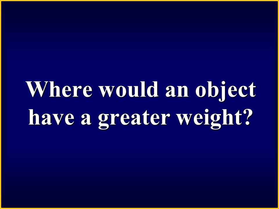 Weight is a measure of gravity. Mass is the amount of matter in something. Mass does not change.