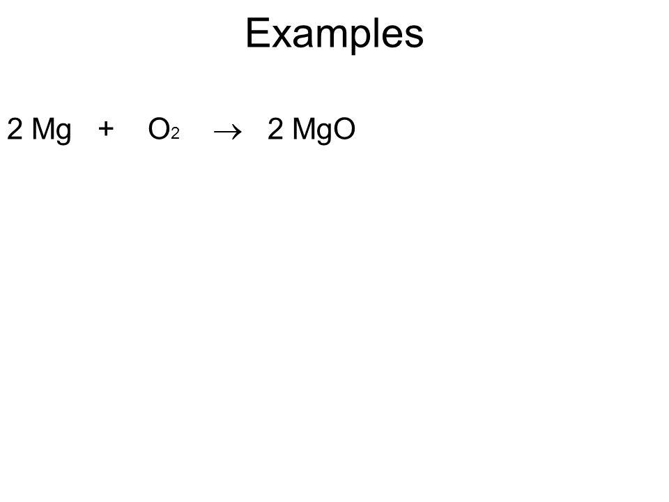 Examples 2 Mg + O 2  2 MgO